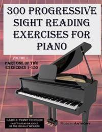 300 Progressive Sight Reading Exercises for Piano Volume Two Large Print Version: Part One of Two, Exercises 1-150