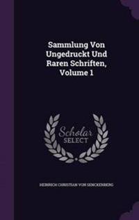 Sammlung Von Ungedruckt Und Raren Schriften, Volume 1