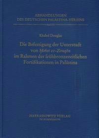 Deutsch-Jordanische Ausgrabungen in Hirbet EZ-Zeraqon 1984-1994, Endberichte Band III (1): Die Befestigung Der Unterstadt Von Hirbet EZ Zeraqon Im Rah