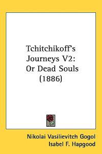 Tchitchikoff's Journeys Vol 2, or Dead Souls