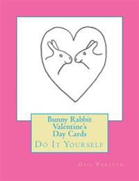 Bunny Rabbit Valentine's Day Cards: Do It Yourself
