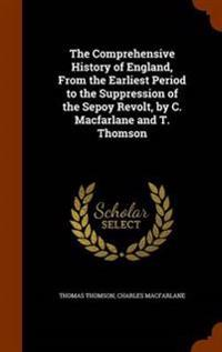 The Comprehensive History of England, from the Earliest Period to the Suppression of the Sepoy Revolt, by C. MacFarlane and T. Thomson