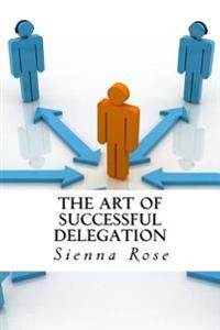 The Art of Successful Delegation