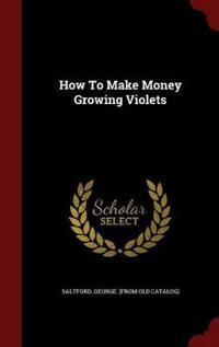 How to Make Money Growing Violets