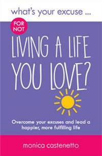 Whats your excuse for not living a life you love? - overcome your excuses a