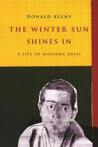 The Winter Sun Shines in: A Life of Masaoka Shiki