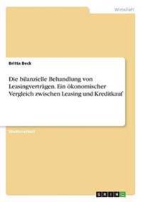 Die Bilanzielle Behandlung Von Leasingvertragen. Ein Okonomischer Vergleich Zwischen Leasing Und Kreditkauf