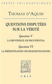 Questions Disputees Sur la Verite: Question V: La Providence (de Providentia), Question VI: La Predestination (de Praedestinatione)