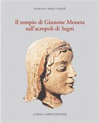 Il Tempio Di Giunone Moneta Sull'acropoli Di Segni: Storia, Topografia E Decorazione Architettonica