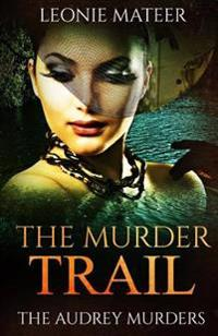 The Murder Trail: The Audrey Murders- Book Three