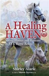 A Healing Haven: Saving Horses and Humans at Rvr Horse Rescue