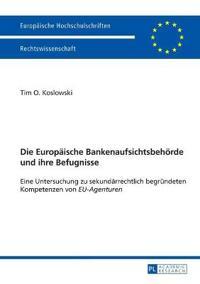 """Die Europaeische Bankenaufsichtsbehoerde Und Ihre Befugnisse: Eine Untersuchung Zu Sekundaerrechtlich Begruendeten Kompetenzen Von """"Eu-Agenturen"""""""