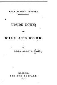 Upside Down, Or, Will and Work