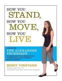 How you stand, how you move, how you live - learning the alexander techniqu