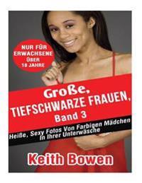 Groe, Tiefschwarze Frauen, Band 3: Heie, Sexy Fotos Von Farbigen Madchen in Ihrer Unterwasche