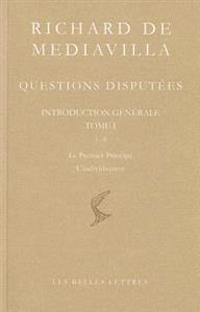 Richard de Mediavilla: Questions Disputees, Introduction Generale, Tome I: Questions 1-8: Le Premier Principe - L'Individuation