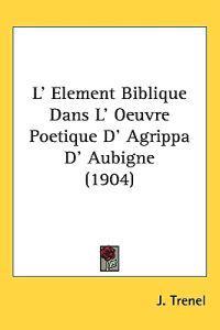 L' Element Biblique Dans L' Oeuvre Poetique D' Agrippa D' Aubigne