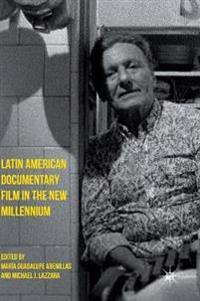 Latin American Documentary Film in the New Millennium