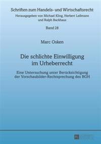 Die Schlichte Einwilligung Im Urheberrecht: Eine Untersuchung Unter Beruecksichtigung Der Vorschaubilder-Rechtsprechung Des Bgh