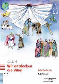 Club 4. Wir Entdecken Die Bibel: Schulerbuch 4. Schuljahr