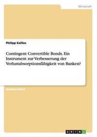 Contingent Convertible Bonds. Ein Instrument zur Verbesserung der Verlustabsorptionsfähigkeit von Banken?