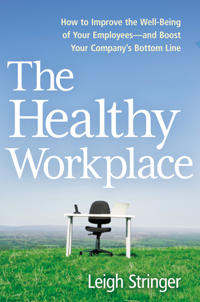 The Healthy Workplace: How to Improve the Well-Being of Your Employees-and Boost Your Company's Bottom Line