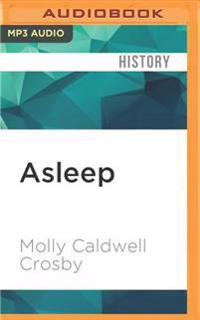 Asleep: The Forgotten Epidemic That Became Medicine S Greatest Mystery