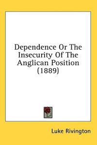 Dependence or the Insecurity of the Anglican Position