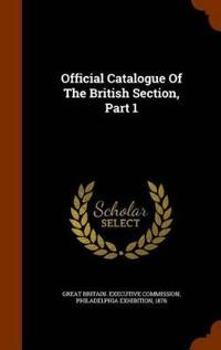 Official Catalogue of the British Section, Part 1