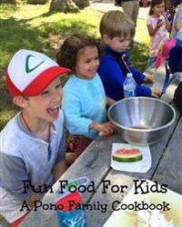 Fun Food for Kids: A Pono Family Cookbook