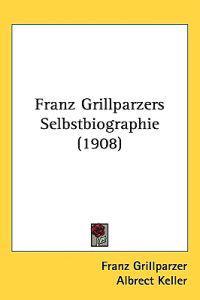 Franz Grillparzers Selbstbiographie