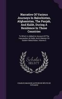 Narrative of Various Journeys in Balochistan, Afghanistan, the Panjab, and Kalat, During a Residence in Those Countries