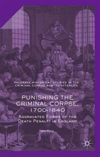 Punishing the Criminal Corpse, 1700-1840