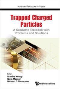 Trapped Charged Particles: A Graduate Textbook with Problems and Solutions