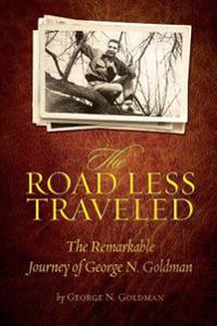The Road Less Traveled: The Remarkable Journey of George N. Goldman