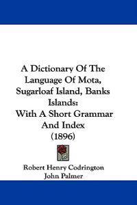 A Dictionary of the Language of Mota, Sugarloaf Island, Banks Islands