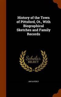 History of the Town of Pittsford, OT., with Biographical Sketches and Family Records