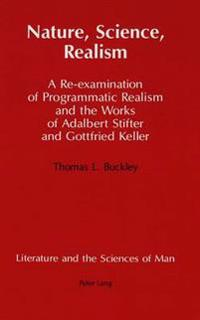 Nature, Science, Realism: A Re-Examination of Programmatic Realism and the Works of Adalbert Stifter and Gottfried Keller