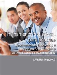 Treinamento Profissional Para Coaches: Desenvolvendo Excelencia E Eficacia No Seu Ministerio