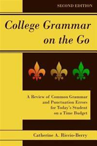 College Grammar on the Go, Second Edition: A Review of Common Grammar and Punctuation Errors for Today's Student on a Time Budget