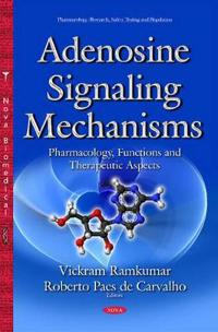 Adenosine signaling mechanisms - pharmacology, functions & therapeutic aspe