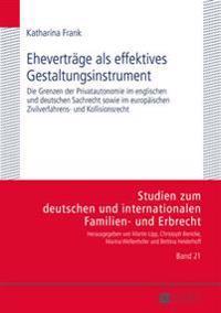 Ehevertraege ALS Effektives Gestaltungsinstrument: Die Grenzen Der Privatautonomie Im Englischen Und Deutschen Sachrecht Sowie Im Europaeischen Zivilv