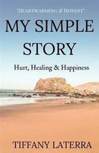 My Simple Story: Hurt, Healing & Happiness