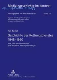 Geschichte Des Rettungsdienstes 1945-1990: Vom Volk Von Lebensrettern Zum Berufsbild Rettungsassistent/In