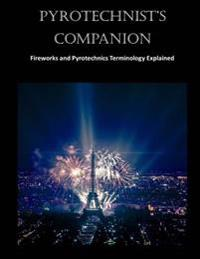 Pyrotechnist's Companion: Fireworks and Pyrotechnics Terminology Explained