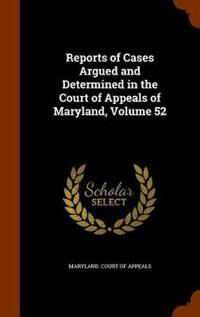 Reports of Cases Argued and Determined in the Court of Appeals of Maryland, Volume 52