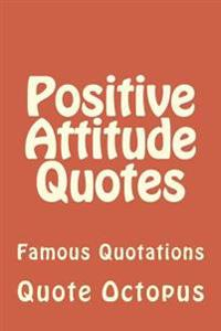 Positive Attitude Quotes: Famous Quotations