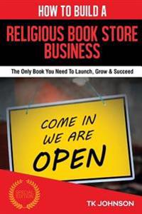 How to Build a Religious Book Store Business (Special Edition): The Only Book You Need to Launch, Grow & Succeed