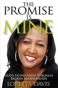The Promise Is Mine: God's Faithfulness Throught Broken Relationships