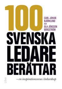 100 svenska ledare berättar :  en inspirationsresa i ledarskap